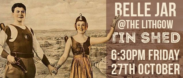 22780395 1632901066730831 8989834389878576131 n 636x272 - Belle Jar at the The Lithgow Tin Shed Friday 27th Oct